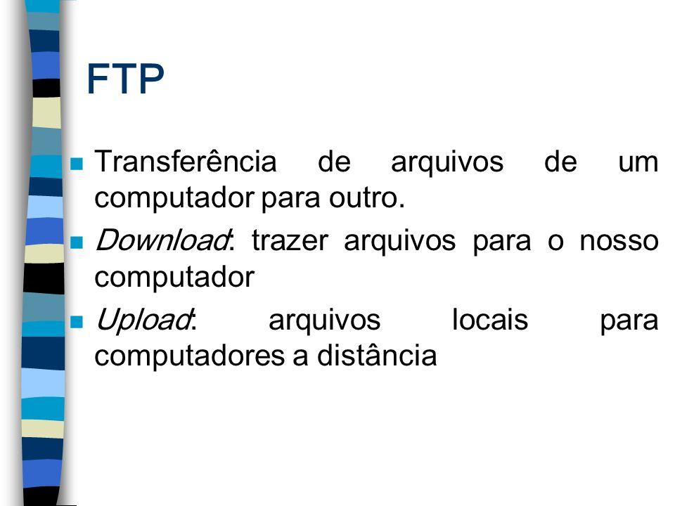 FTP n Transferência de arquivos de um computador para outro. n Download: trazer arquivos para o nosso computador n Upload: arquivos locais para comput