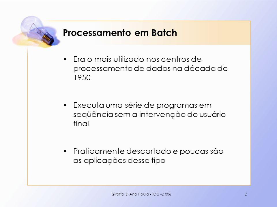 Giraffa & Ana Paula - ICC -2 0062 Processamento em Batch Era o mais utilizado nos centros de processamento de dados na década de 1950 Executa uma séri