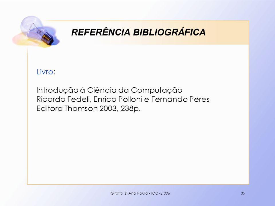 Giraffa & Ana Paula - ICC -2 00635 REFERÊNCIA BIBLIOGRÁFICA Livro: Introdução à Ciência da Computação Ricardo Fedeli, Enrico Polloni e Fernando Peres