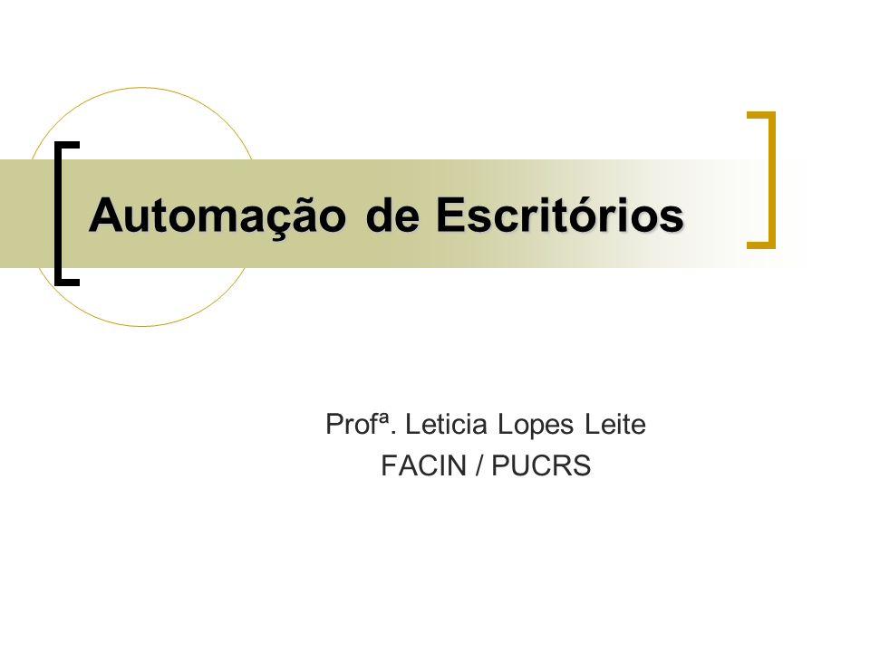 Automação de Escritórios Profª. Leticia Lopes Leite FACIN / PUCRS