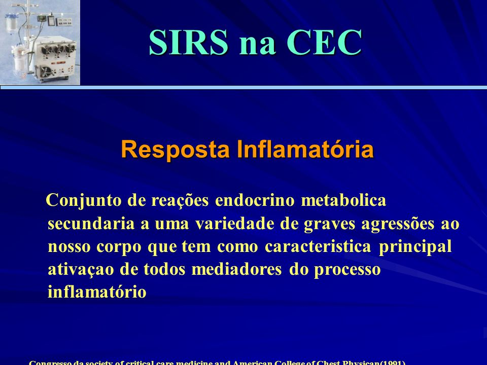 Resposta Inflamatória Conjunto de reações endocrino metabolica secundaria a uma variedade de graves agressões ao nosso corpo que tem como caracteristi