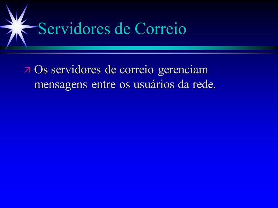 Servidores de Correio ä Os servidores de correio gerenciam mensagens entre os usuários da rede.