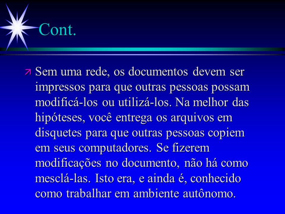 Cont. ä Sem uma rede, os documentos devem ser impressos para que outras pessoas possam modificá-los ou utilizá-los. Na melhor das hipóteses, você entr