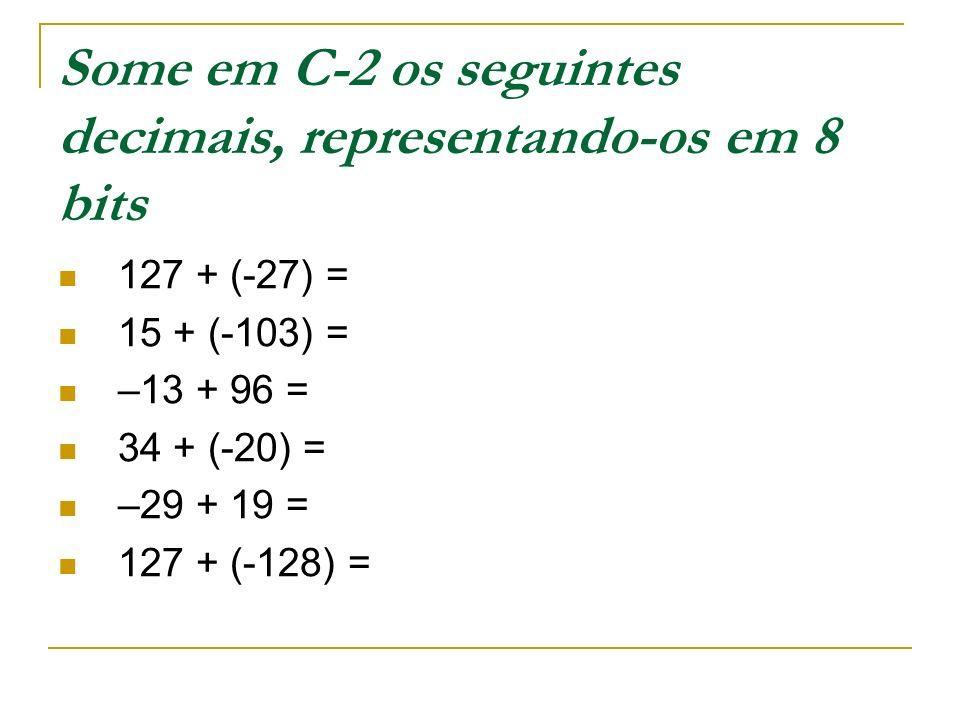 Some em C-2 os seguintes decimais, representando-os em 8 bits 127 + (-27) = 15 + (-103) = –13 + 96 = 34 + (-20) = –29 + 19 = 127 + (-128) =