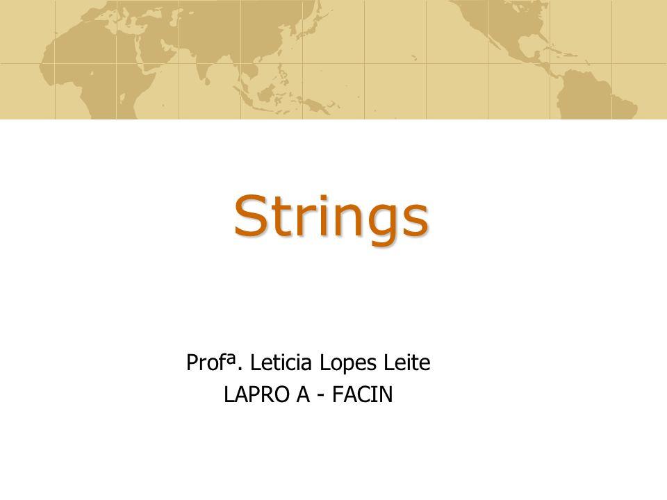 Strings Profª. Leticia Lopes Leite LAPRO A - FACIN