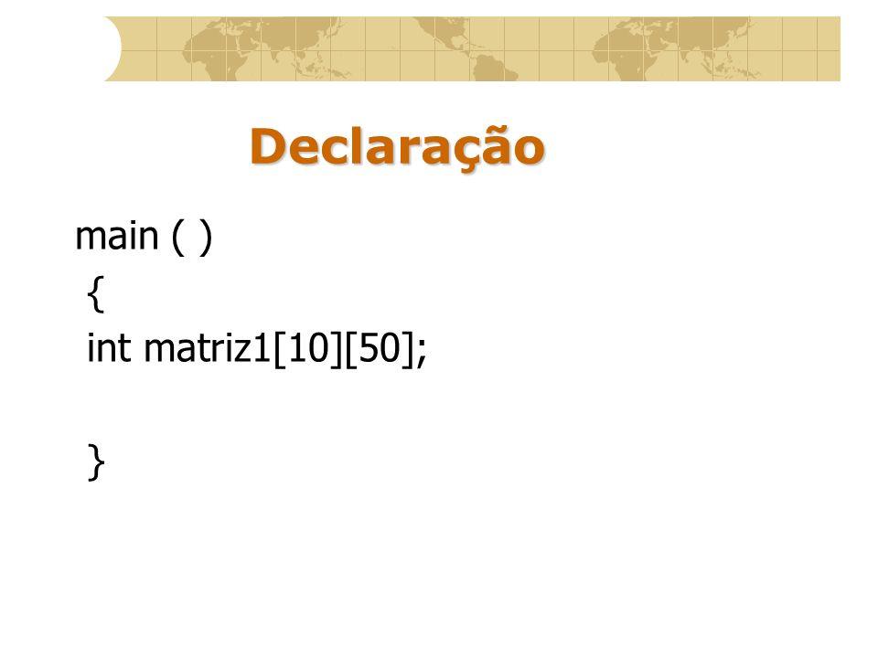 Declaração main ( ) { int matriz1[10][50]; }