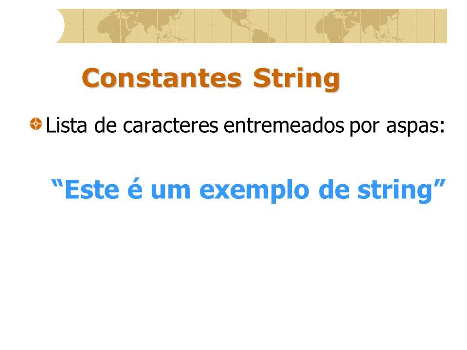 Constantes String Lista de caracteres entremeados por aspas: Este é um exemplo de string