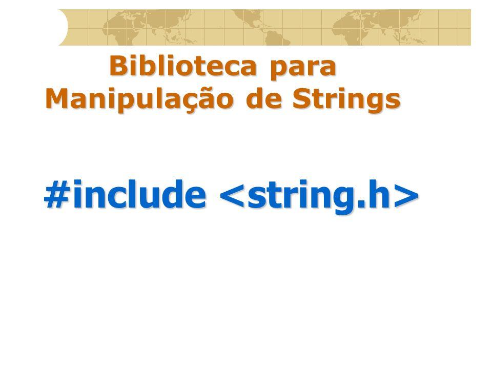 Biblioteca para Manipulação de Strings #include #include