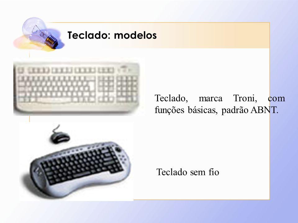 Teclado: modelos Teclado, marca Troni, com funções básicas, padrão ABNT. Teclado sem fio