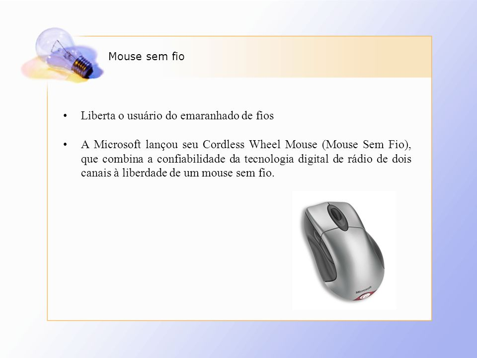 Mouse sem fio Liberta o usuário do emaranhado de fios A Microsoft lançou seu Cordless Wheel Mouse (Mouse Sem Fio), que combina a confiabilidade da tec