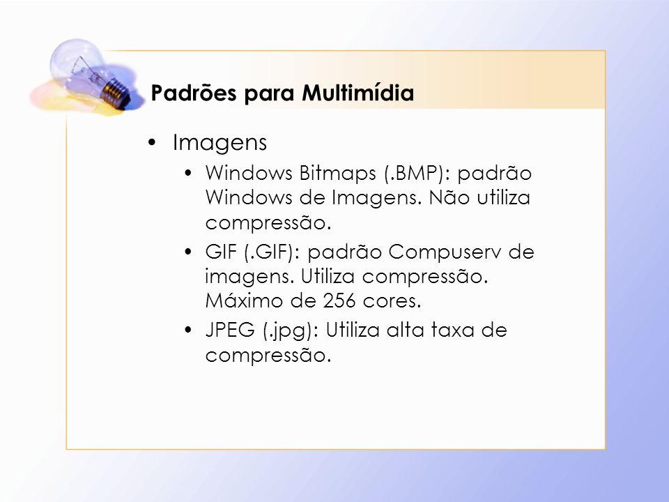 Padrões para Multimídia Imagens Windows Bitmaps (.BMP): padrão Windows de Imagens. Não utiliza compressão. GIF (.GIF): padrão Compuserv de imagens. Ut