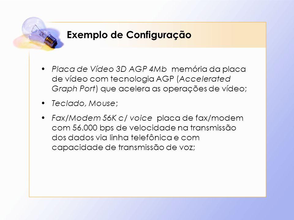 Exemplo de Configuração Placa de Vídeo 3D AGP 4Mb memória da placa de vídeo com tecnologia AGP (Accelerated Graph Port) que acelera as operações de ví