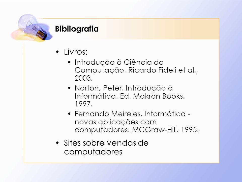 Bibliografia Livros: Introdução à Ciência da Computação. Ricardo Fideli et al., 2003. Norton, Peter. Introdução à Informática. Ed. Makron Books. 1997.