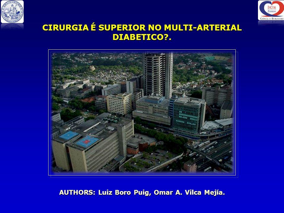 AUTHORS: Luiz Boro Puig, Omar A. Vilca Mejía. CIRURGIA É SUPERIOR NO MULTI-ARTERIAL DIABETICO .