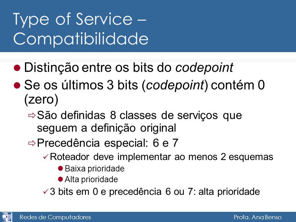 Redes de Computadores Profa. Ana Benso Type of Service – Compatibilidade Distinção entre os bits do codepoint Se os últimos 3 bits (codepoint) contém