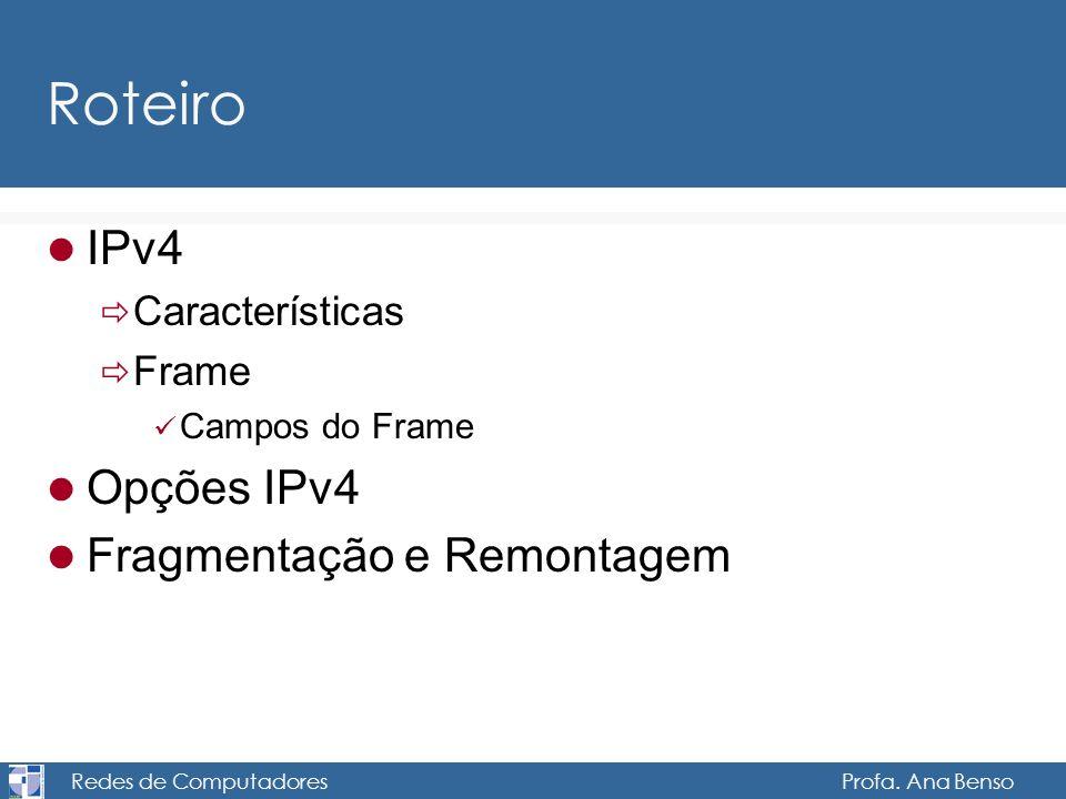 Redes de Computadores Profa. Ana Benso Roteiro IPv4 Características Frame Campos do Frame Opções IPv4 Fragmentação e Remontagem