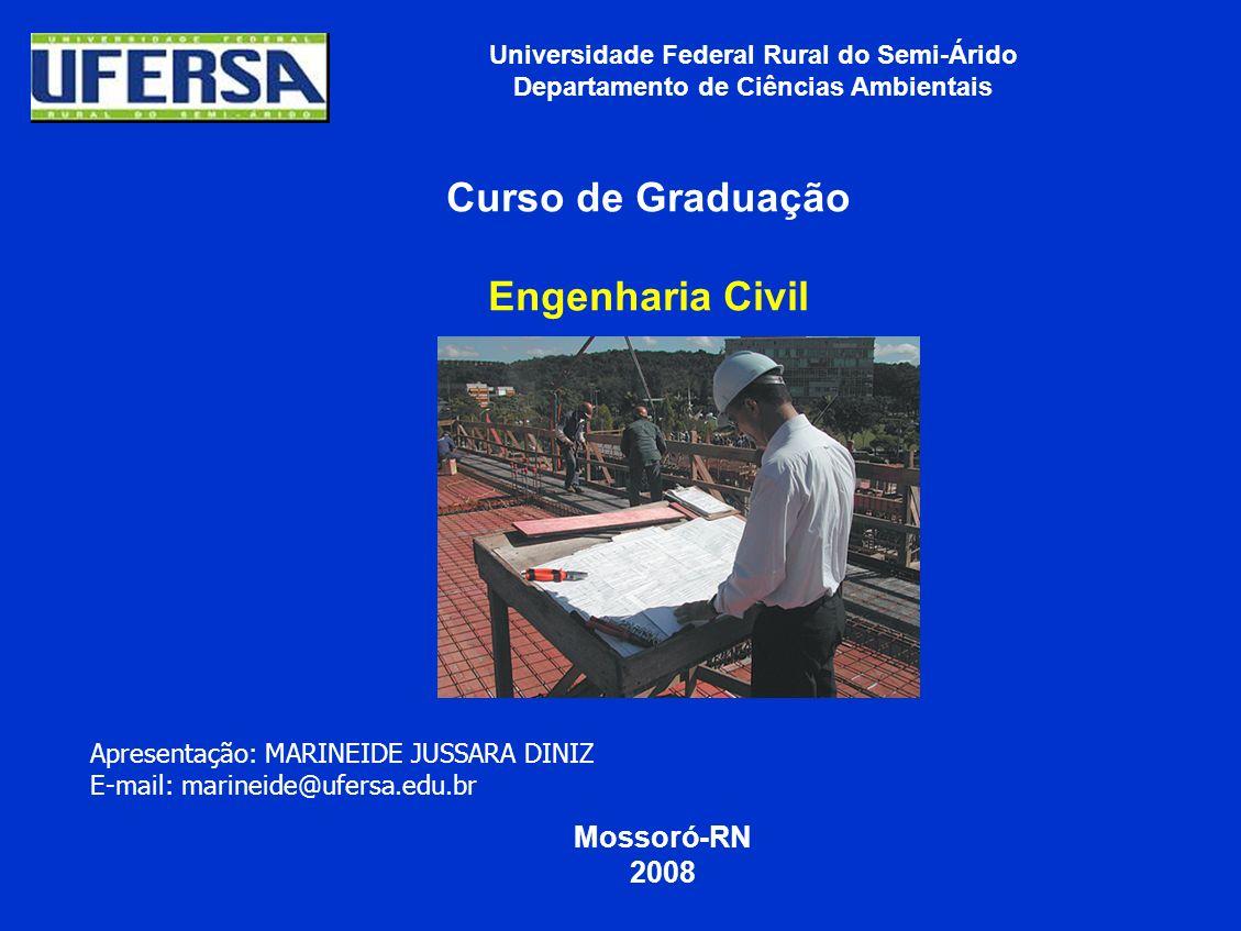 Universidade Federal Rural do Semi-Árido Departamento de Ciências Ambientais Curso de Graduação Engenharia Civil Mossoró-RN 2008 Apresentação: MARINEI