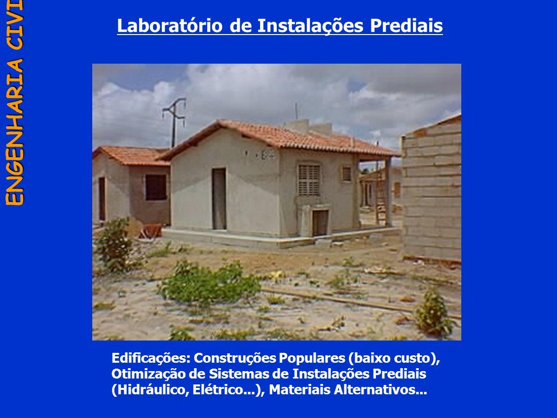 Laboratório de Instalações Prediais ENGENHARIA CIVIL Edificações: Construções Populares (baixo custo), Otimização de Sistemas de Instalações Prediais