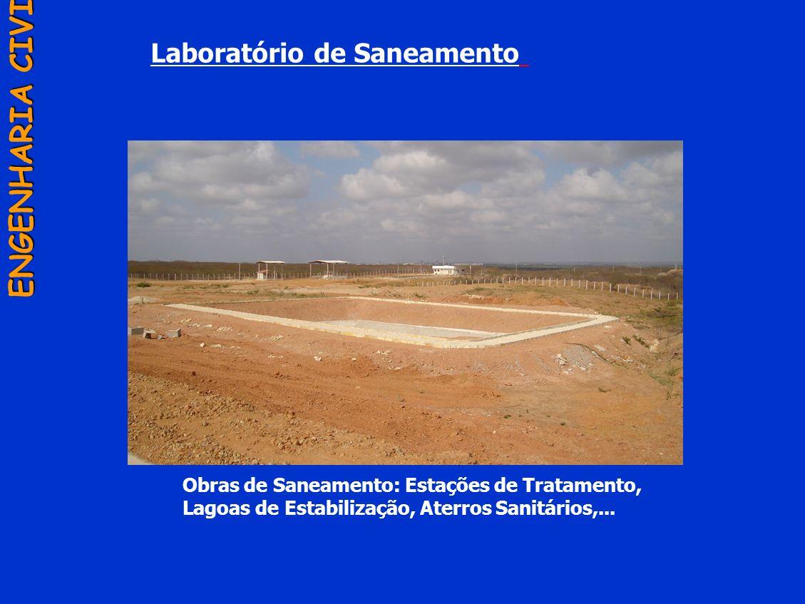 Laboratório de Saneamento ENGENHARIA CIVIL Obras de Saneamento: Estações de Tratamento, Lagoas de Estabilização, Aterros Sanitários,...