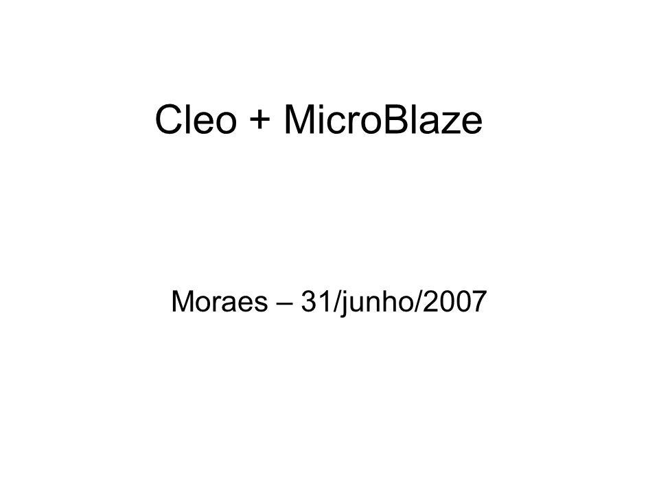 Cleo + MicroBlaze Moraes – 31/junho/2007