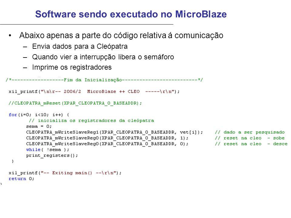 Software sendo executado no MicroBlaze Abaixo apenas a parte do código relativa á comunicação –Envia dados para a Cleópatra –Quando vier a interrupção libera o semáforo –Imprime os registradores