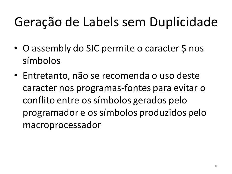 O assembly do SIC permite o caracter $ nos símbolos Entretanto, não se recomenda o uso deste caracter nos programas-fontes para evitar o conflito entre os símbolos gerados pelo programador e os símbolos produzidos pelo macroprocessador 10