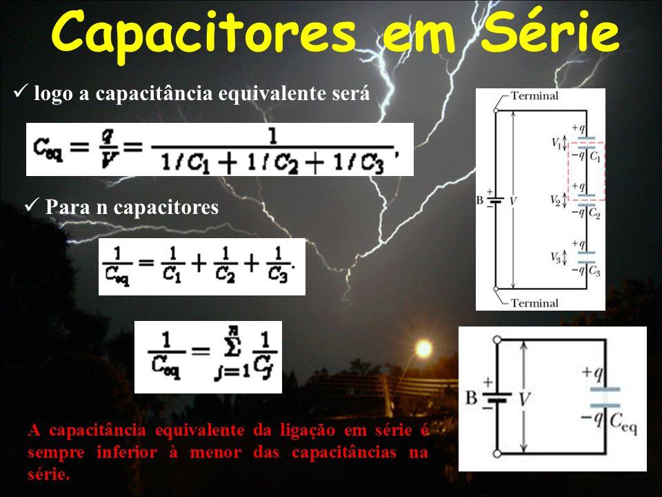 Capacitores em Série logo a capacitância equivalente será Para n capacitores A capacitância equivalente da ligação em série é sempre inferior à menor