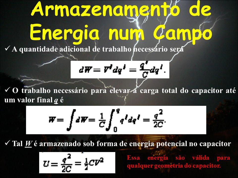 Armazenamento de Energia num Campo A quantidade adicional de trabalho necessário será O trabalho necessário para elevar a carga total do capacitor até