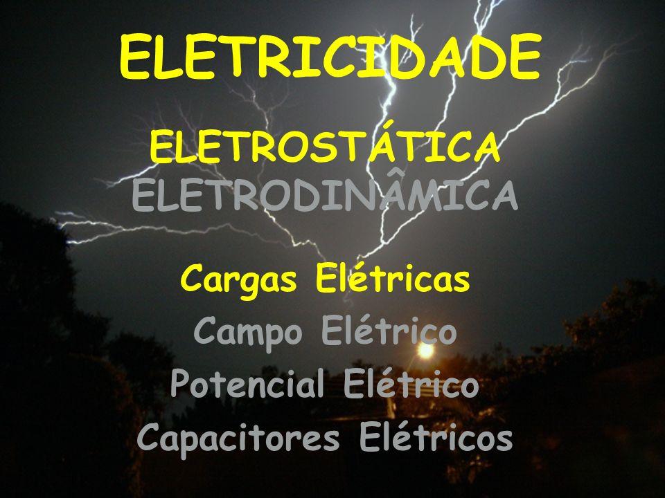 ELETRICIDADE Cargas Elétricas Campo Elétrico Potencial Elétrico Capacitores Elétricos ELETROSTÁTICA ELETRODINÂMICA