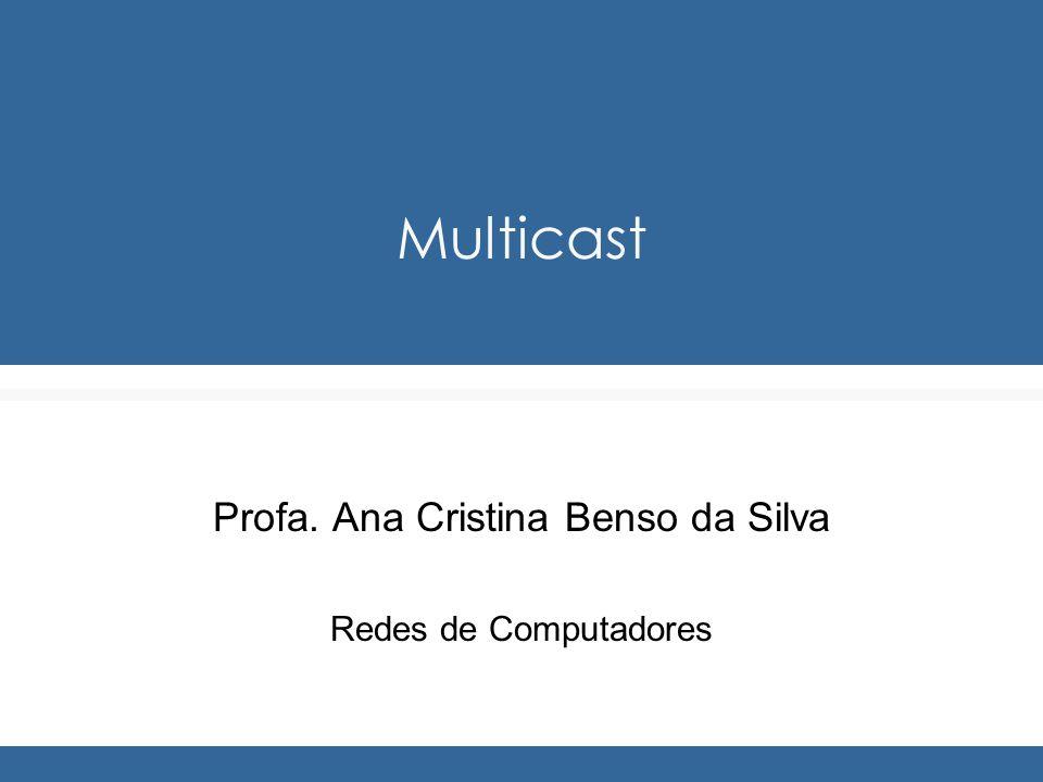 Multicast Profa. Ana Cristina Benso da Silva Redes de Computadores