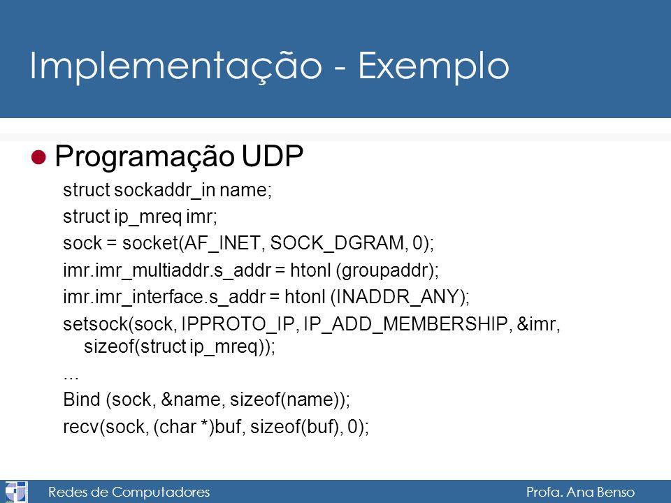 Redes de Computadores Profa. Ana Benso Implementação - Exemplo Programação UDP struct sockaddr_in name; struct ip_mreq imr; sock = socket(AF_INET, SOC