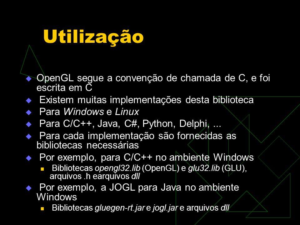 Utilização OpenGL segue a convenção de chamada de C, e foi escrita em C Existem muitas implementações desta biblioteca Para Windows e Linux Para C/C++