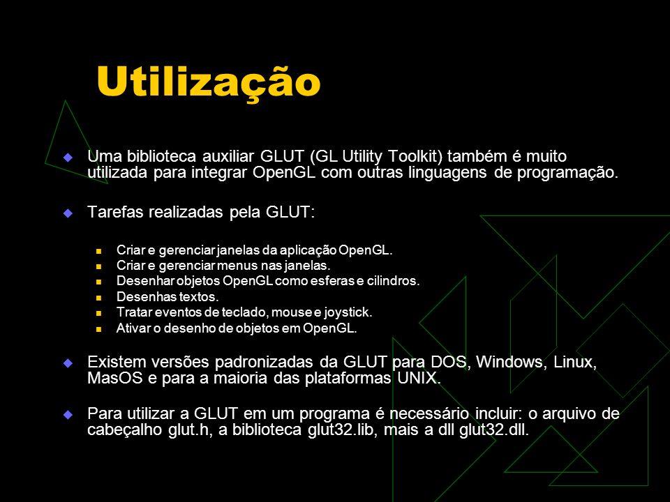 Utilização Uma biblioteca auxiliar GLUT (GL Utility Toolkit) também é muito utilizada para integrar OpenGL com outras linguagens de programação. Taref