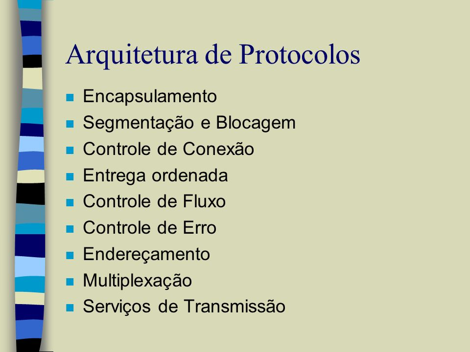 Arquitetura de Protocolos n Encapsulamento n Segmentação e Blocagem n Controle de Conexão n Entrega ordenada n Controle de Fluxo n Controle de Erro n