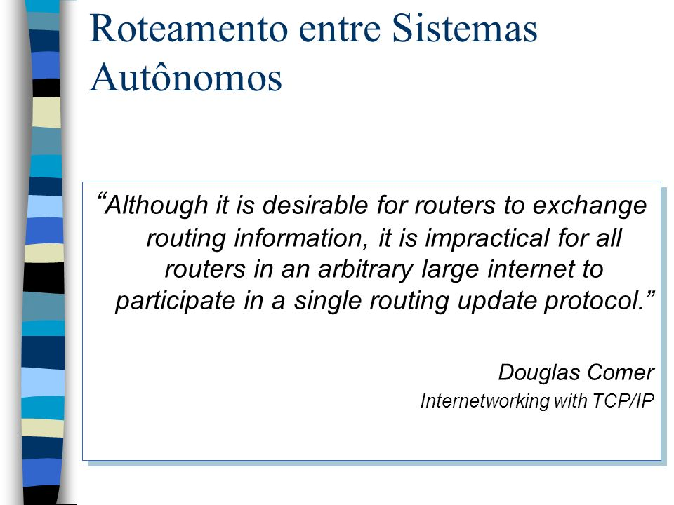 Roteamento entre Sistemas Autônomos Although it is desirable for routers to exchange routing information, it is impractical for all routers in an arbi