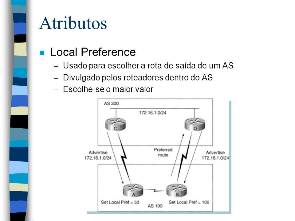 Atributos n Local Preference –Usado para escolher a rota de saída de um AS –Divulgado pelos roteadores dentro do AS –Escolhe-se o maior valor