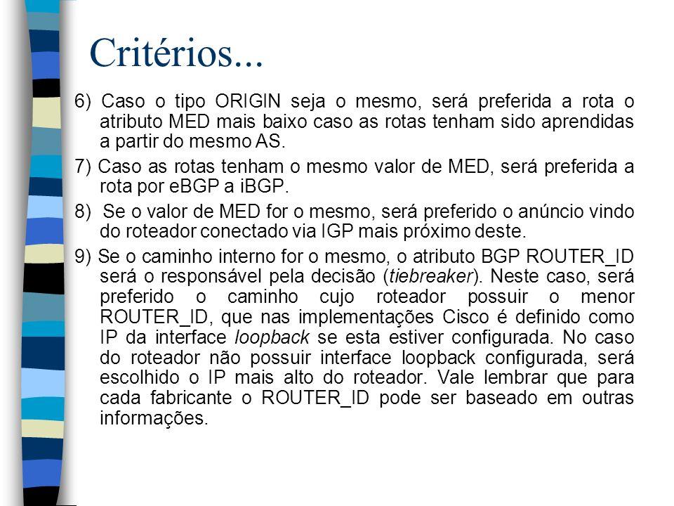 Critérios... 6) Caso o tipo ORIGIN seja o mesmo, será preferida a rota o atributo MED mais baixo caso as rotas tenham sido aprendidas a partir do mesm