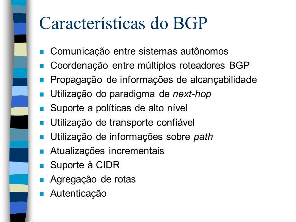 Características do BGP n Comunicação entre sistemas autônomos n Coordenação entre múltiplos roteadores BGP n Propagação de informações de alcançabilid