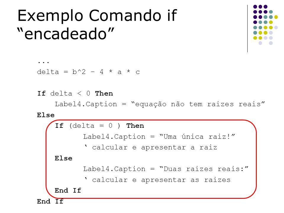 ... delta = b^2 – 4 * a * c If delta < 0 Then Label4.Caption = equação não tem raizes reais Else If (delta = 0 ) Then Label4.Caption = Uma única raiz!