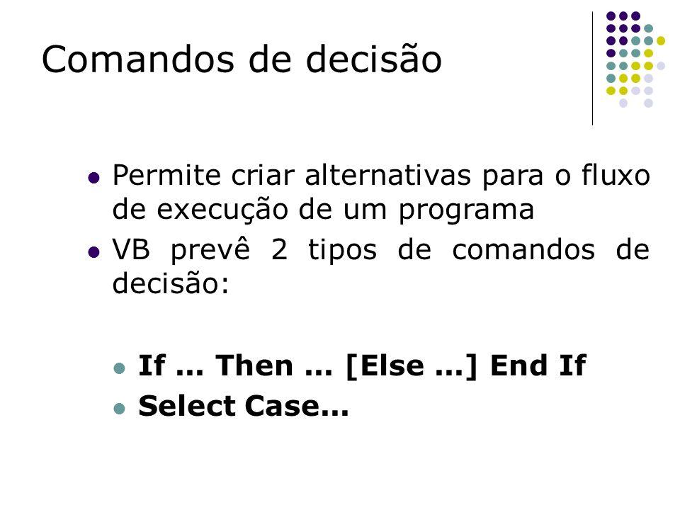 Permite criar alternativas para o fluxo de execução de um programa VB prevê 2 tipos de comandos de decisão: If... Then... [Else...] End If Select Case