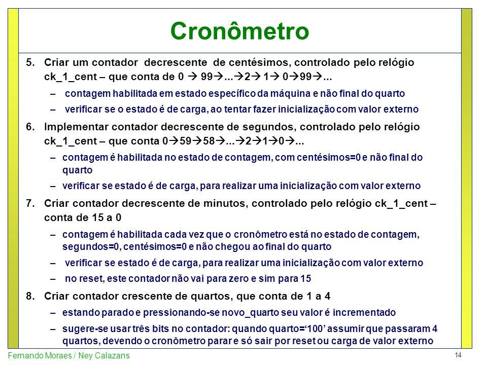 14 Fernando Moraes / Ney Calazans Cronômetro 5.Criar um contador decrescente de centésimos, controlado pelo relógio ck_1_cent – que conta de 0 99... 2