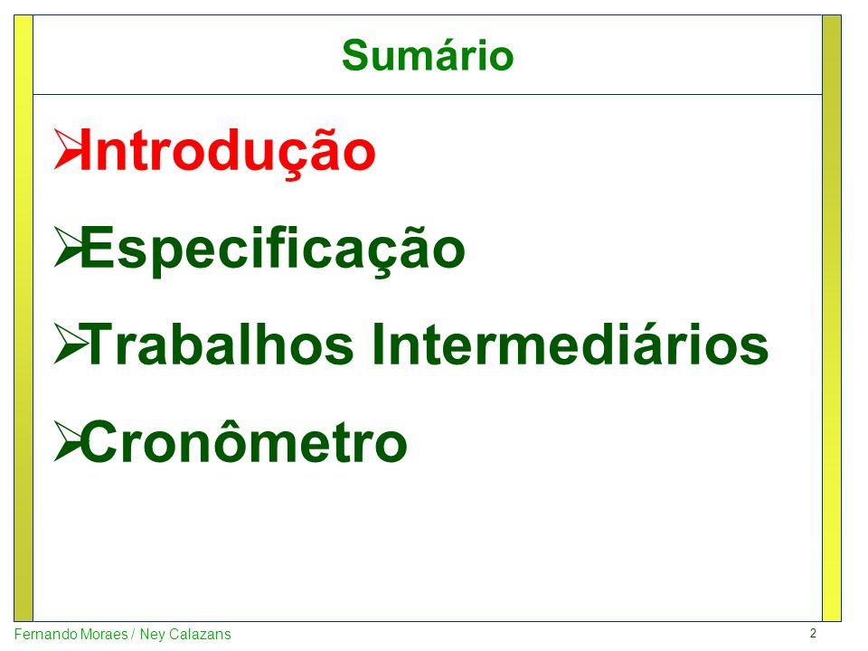13 Fernando Moraes / Ney Calazans Cronômetro – Sugestão de estrutura de código 1.Construir divisor de relógio para centésimo de s.
