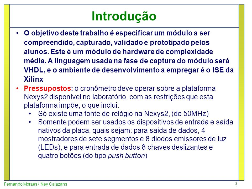 3 Fernando Moraes / Ney Calazans Introdução O objetivo deste trabalho é especificar um módulo a ser compreendido, capturado, validado e prototipado pe