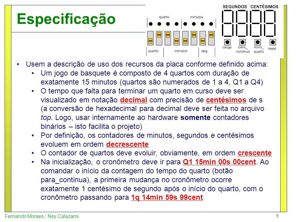 5 Fernando Moraes / Ney Calazans Especificação Usem a descrição de uso dos recursos da placa conforme definido acima: Um jogo de basquete é composto d