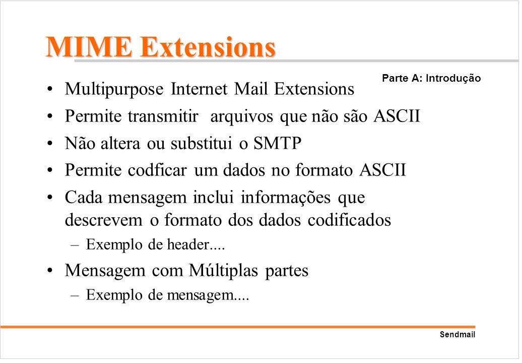 Sendmail Multipurpose Internet Mail Extensions Permite transmitir arquivos que não são ASCII Não altera ou substitui o SMTP Permite codficar um dados