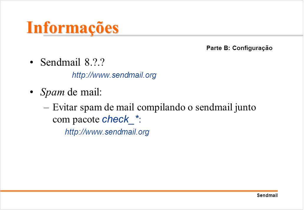 Sendmail Sendmail 8.?.? http://www.sendmail.org Spam de mail: –Evitar spam de mail compilando o sendmail junto com pacote check_* : http://www.sendmai
