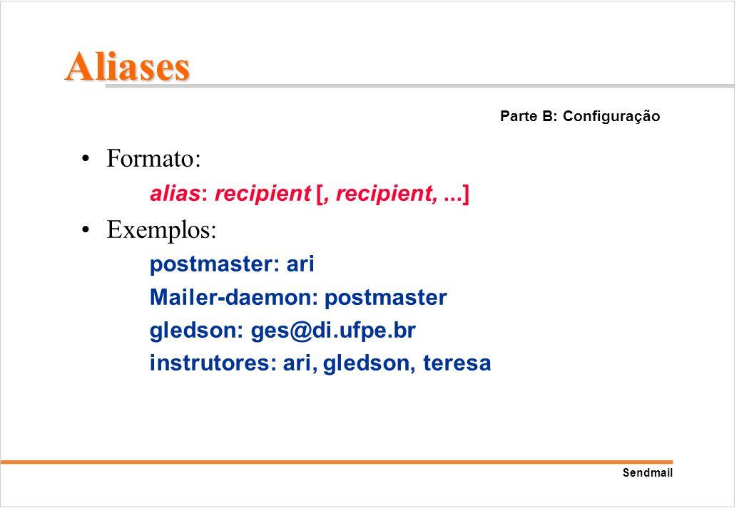 Sendmail Formato: alias: recipient [, recipient,...] Exemplos: postmaster: ari Mailer-daemon: postmaster gledson: ges@di.ufpe.br instrutores: ari, gle