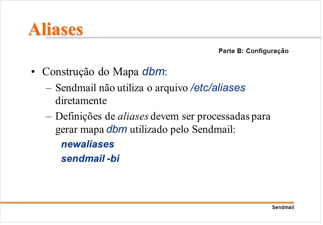 Sendmail Construção do Mapa dbm : –Sendmail não utiliza o arquivo /etc/aliases diretamente –Definições de aliases devem ser processadas para gerar map