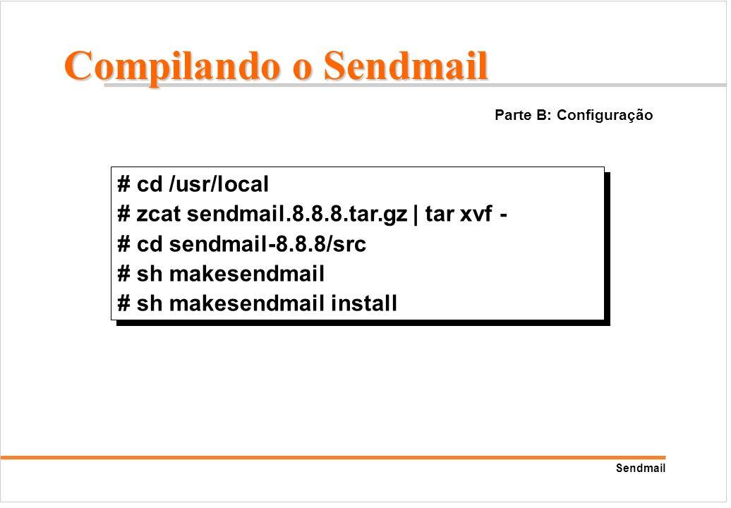 Sendmail # cd /usr/local # zcat sendmail.8.8.8.tar.gz | tar xvf - # cd sendmail-8.8.8/src # sh makesendmail # sh makesendmail install # cd /usr/local