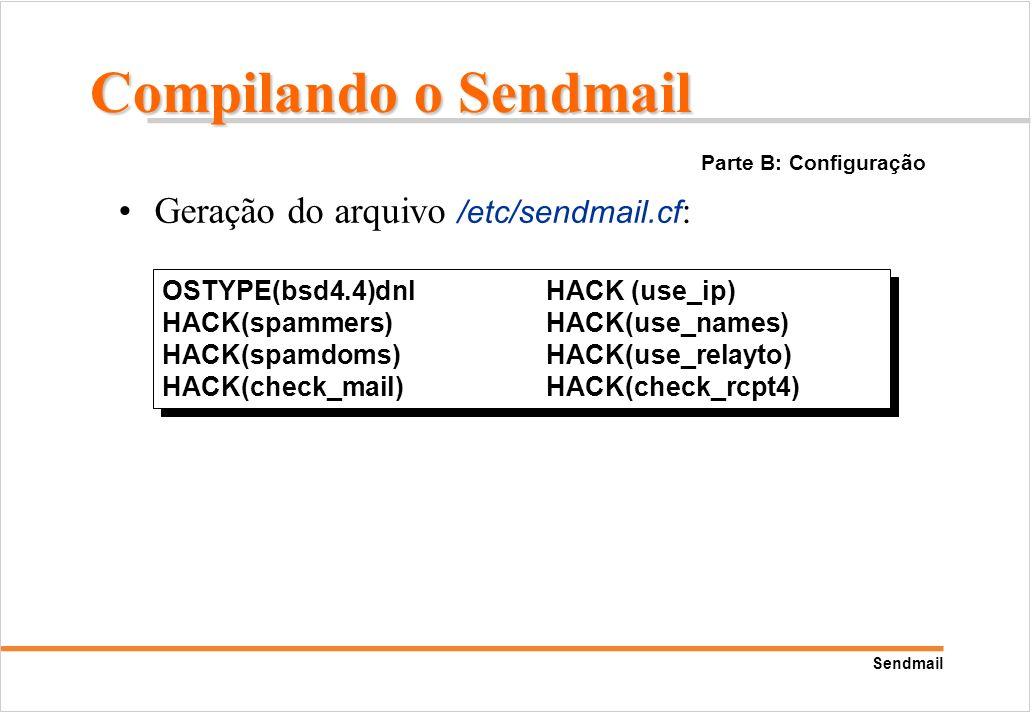 Sendmail Geração do arquivo /etc/sendmail.cf : OSTYPE(bsd4.4)dnlHACK (use_ip) HACK(spammers)HACK(use_names) HACK(spamdoms)HACK(use_relayto) HACK(check